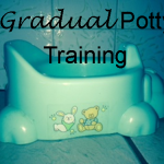 Gradual Potty Training