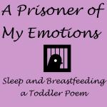 A Prisoner of My Emotions (Sleep & Breastfeeding a Toddler Poem)