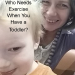 Who Needs Exercise When You Have a Toddler?