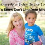 Mothers After Infertility or Loss: Sian's Story: Don't Limit Your Miracle!