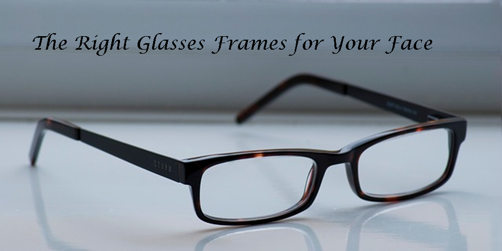 What Is The Right Glasses Frame For My Face : The Right Glasses Frames for Your Face - One Step At a Time