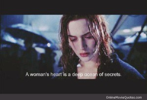 a woman's heart is a deep ocean of secrets