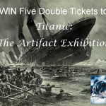 WIN Five Double Tickets to Titanic: The Artifact Exhibition